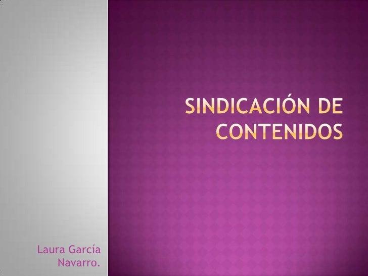 sindicación de contenidos<br />Laura García Navarro.<br />