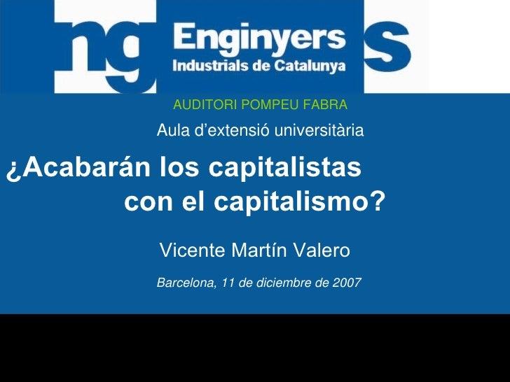 AUDITORI POMPEU FABRA Aula d'extensió universitària Barcelona, 11 de diciembre de 2007 ¿Acabarán los capitalistas  con el ...