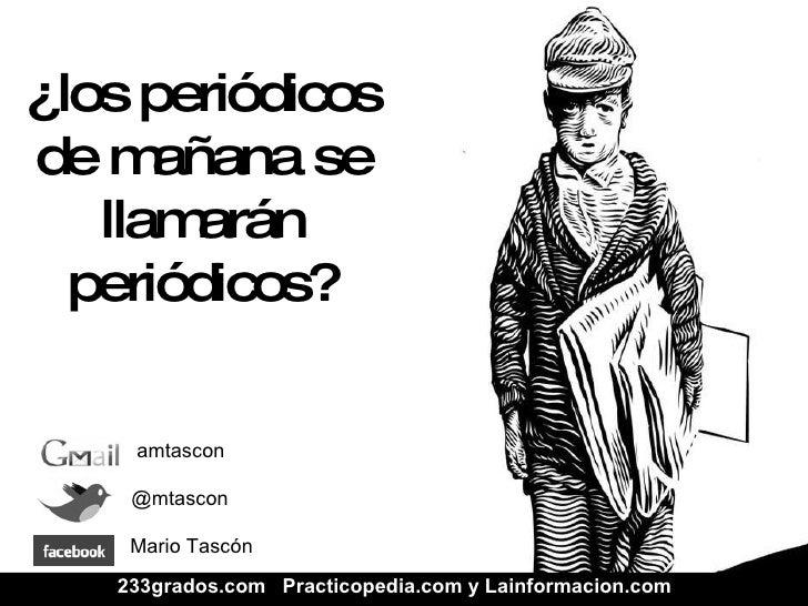 @mtascon Mario Tascón amtascon 233grados.com  Practicopedia.com y Lainformacion.com ¿los  periódicos  de  mañana  se llama...