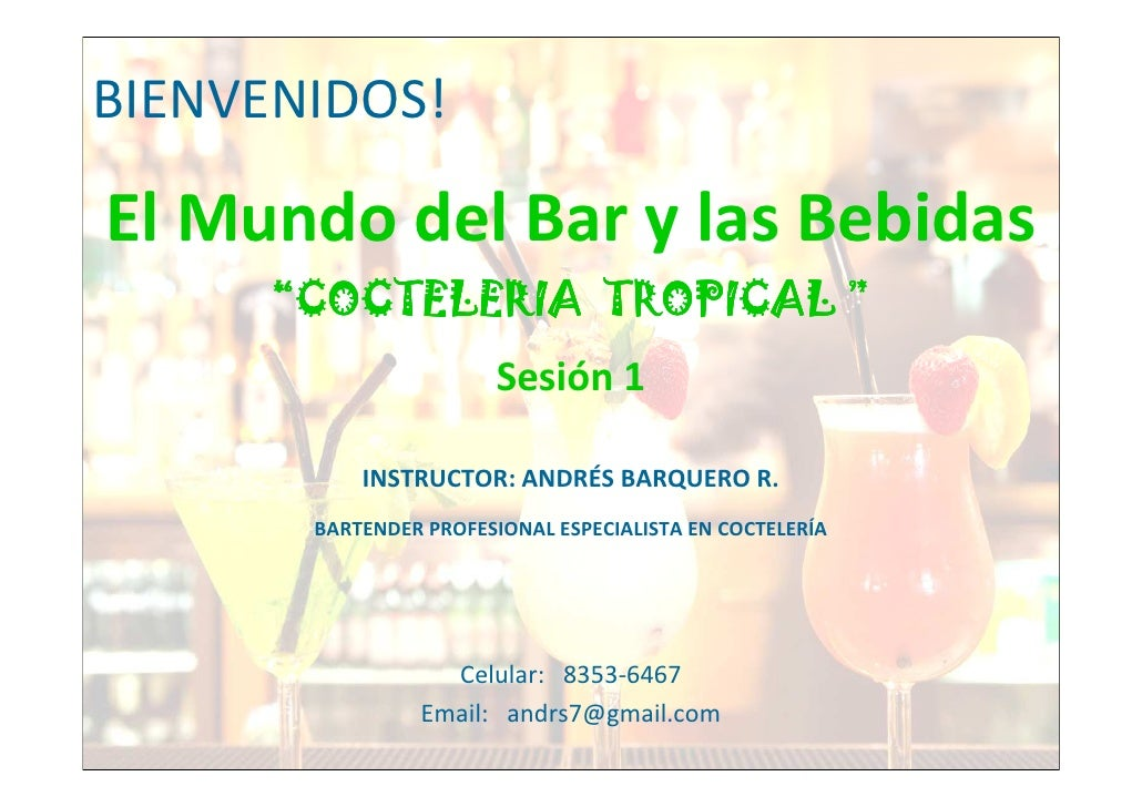 """BIENVENIDOS!  El Mundo del Bar y las Bebidas       """"COCTELERIA TROPICAL """"                         Sesión 1             INS..."""