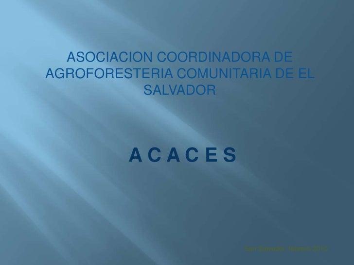 ASOCIACION COORDINADORA DE  AGROFORESTERIA COMUNITARIA DE EL SALVADOR