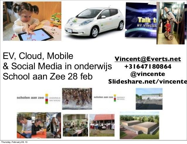 EV, Cloud, Mobile           Vincent@Everts.net & Social Media in onderwijs +31647180864                                  @...