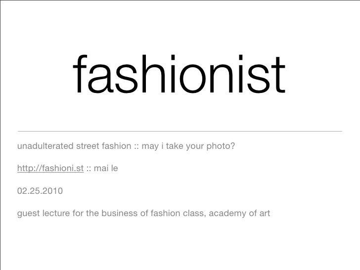 fashionist unadulterated street fashion :: may i take your photo?  http://fashioni.st :: mai le  02.25.2010  guest lecture...