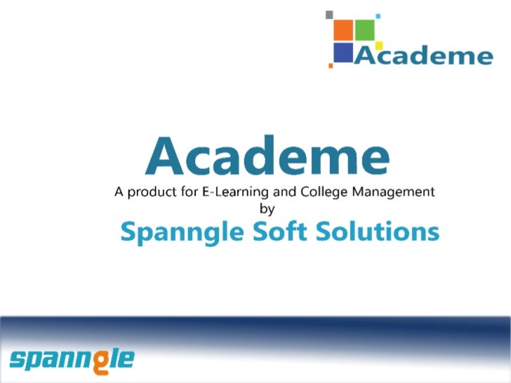 AGENDA•   About Spanngle•   Academe     • Features of Academe     • Learning Management System     • College Management Sy...