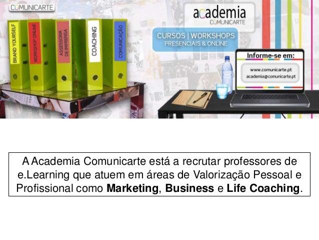 A Academia Comunicarte está a recrutar professores de e.Learning que atuem em áreas de Valorização Pessoal e Profissional ...