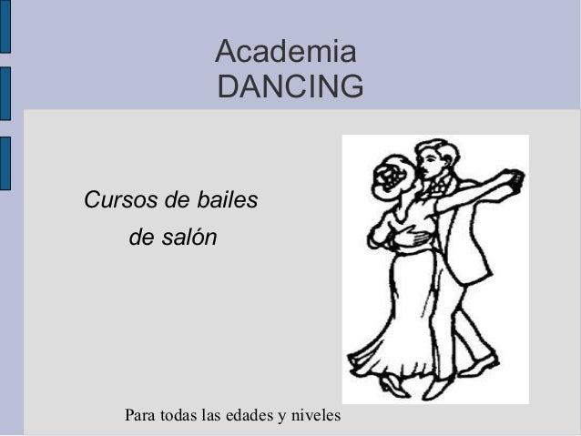 Academia               DANCINGCursos de bailes    de salón   Para todas las edades y niveles