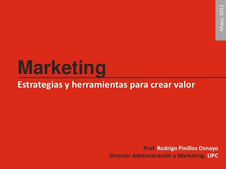 Mayo, 2012MarketingEstrategias y herramientas para crear valor                                  Prof. Rodrigo Pinillos Osn...