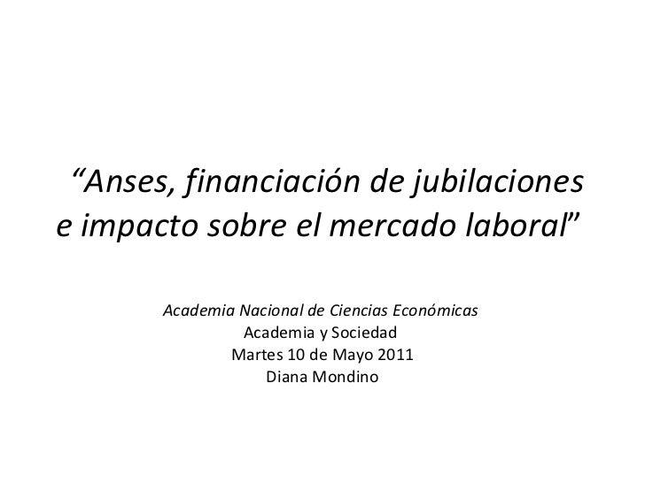 """"""" Anses, financiación de jubilaciones e impacto sobre el mercado laboral """"  Academia Nacional de Ciencias Económicas  Ac..."""