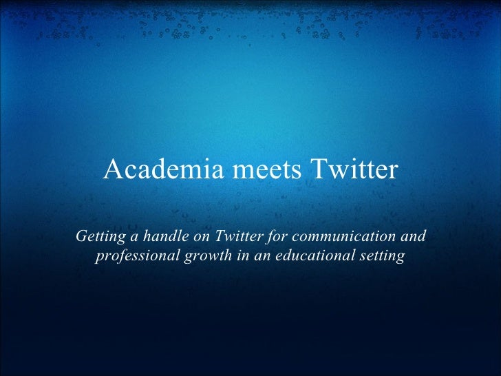 Academia meets Twitter  Getting a handle on Twitter for communication and   professional growth in an educational setting