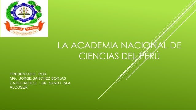 PRESENTADO POR: MG: JORGE SANCHEZ BORJAS CATEDRATICO : DR SANDY ISLA ALCOSER LA ACADEMIA NACIONAL DE CIENCIAS DEL PERÚ