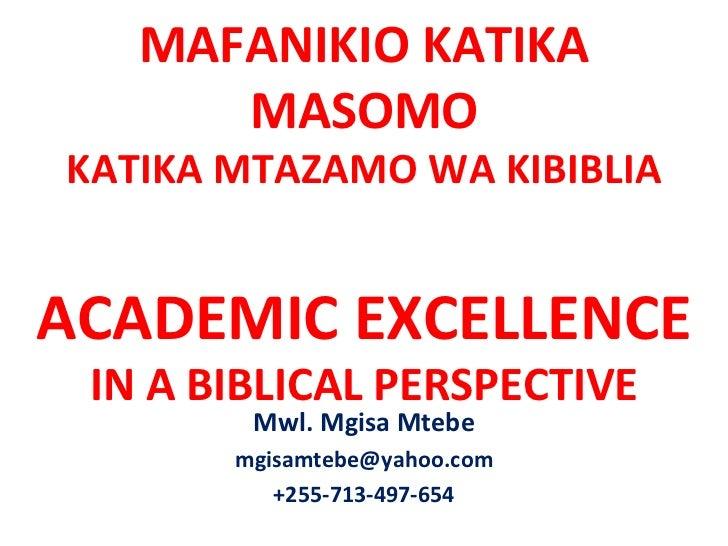MAFANIKIO KATIKA MASOMO KATIKA MTAZAMO WA KIBIBLIA ACADEMIC EXCELLENCE IN A BIBLICAL PERSPECTIVE Mwl. Mgisa Mtebe [email_a...