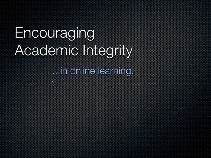 Encouraging Academic Integrity      ...in online learning.      `