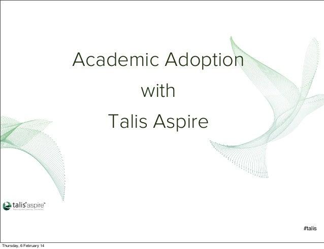 Academic Adoption with Talis Aspire  #talis Thursday, 6 February 14