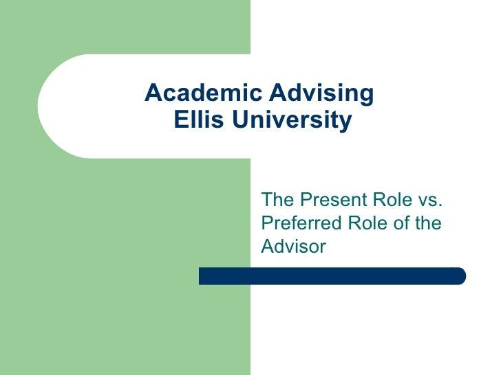 Academic Advising  Ellis University The Present Role vs. Preferred Role of the Advisor