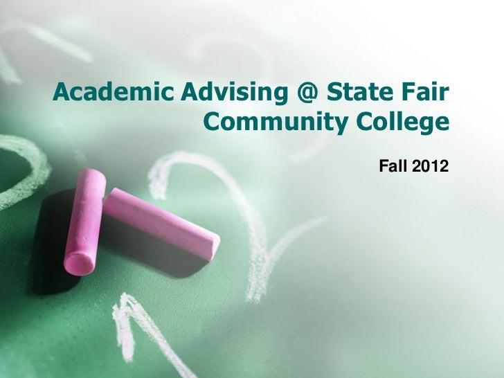 Academic Advising @ State Fair          Community College                        Fall 2012