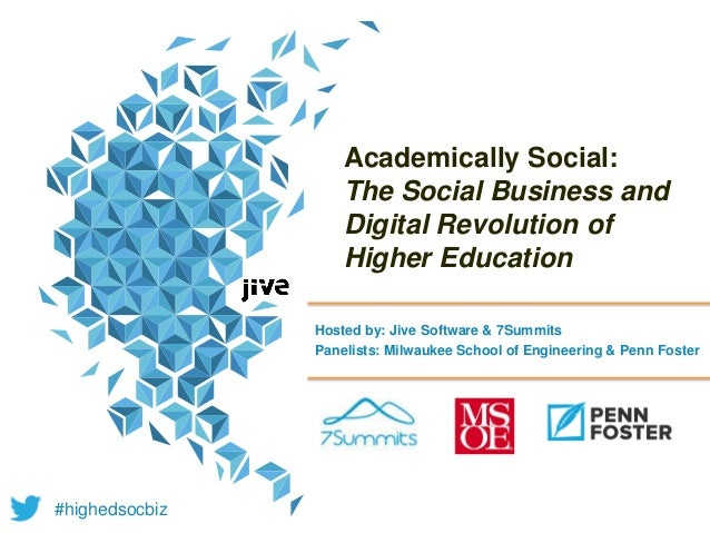 Academically Social: The Social Business and Digital Revolution of Higher Education Hosted by: Jive Software & 7Summits Pa...