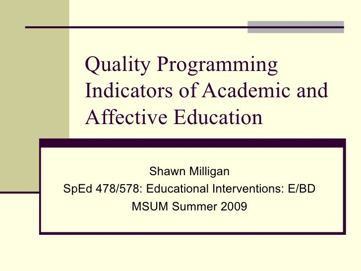 Quality Programming    Indicators of Academic and    Affective Education                Shawn Milligan SpEd 478/578: Educa...