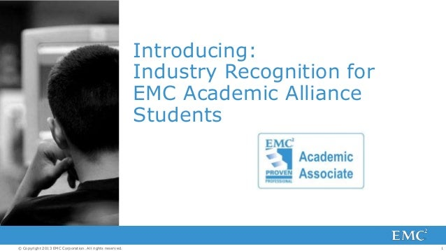Introducing: Industry Recognition for EMC Academic Alliance Students  © Copyright 2013 EMC Corporation. All rights reserve...