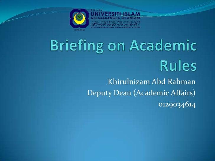 Briefing on Academic Rules<br />KhirulnizamAbdRahman<br />Deputy Dean (Academic Affairs)<br />0129034614<br />