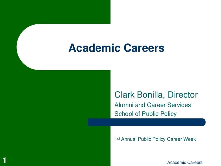 Academic Careers           Clark Bonilla, Director           Alumni and Career Services           School of Public Policy ...