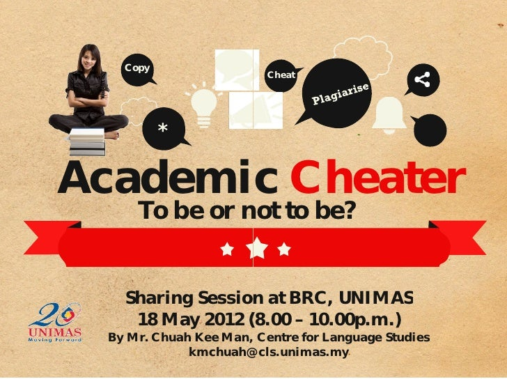 Copy                         Cheat          *Academic Cheater     To be or not to be?   Sharing Session at BRC, UNIMAS    ...