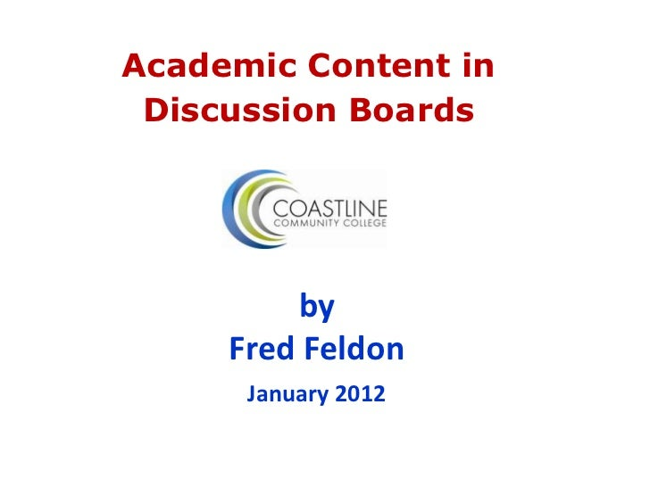 Academic Content in Discussion Boards         by     Fred Feldon      January 2012