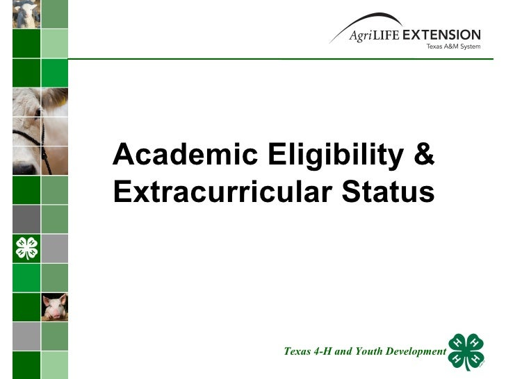 Academic Eligibility & Extracurricular Status Texas 4-H and Youth Development