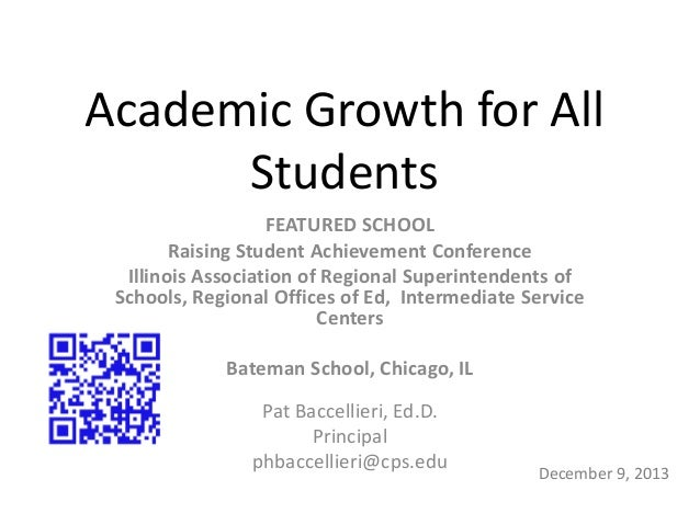 Academic Growth for All Students FEATURED SCHOOL Raising Student Achievement Conference Illinois Association of Regional S...