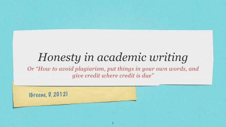 "Honesty in academic writingOr ""How to avoid plagiarism, put things in your own words, and                give credit where..."