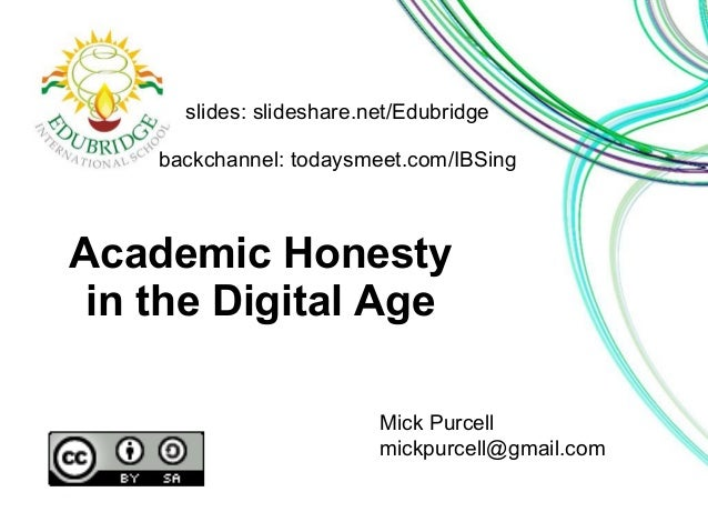 Academic Honesty in the Digital Age Mick Purcell mickpurcell@gmail.com slides: slideshare.net/Edubridge backchannel: today...