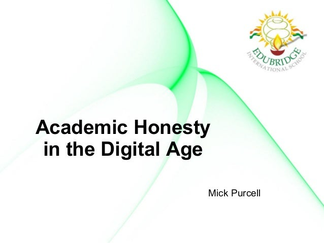 Academic Honesty in the Digital Age Mick Purcell
