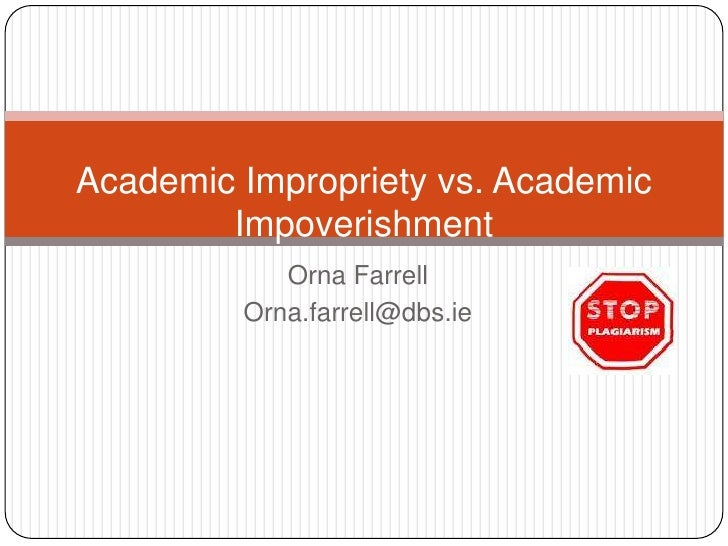 Orna Farrell<br />Orna.farrell@dbs.ie<br />Academic Impropriety vs. Academic Impoverishment<br />