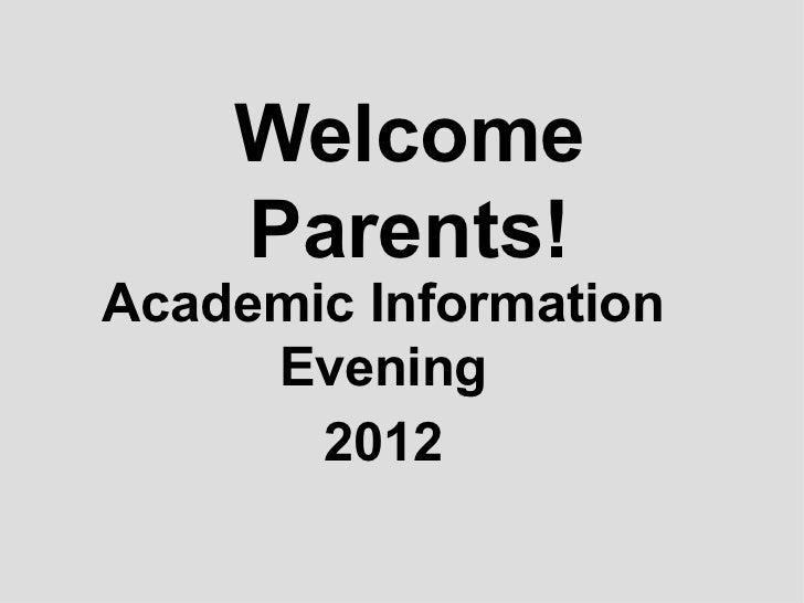 Welcome    Parents!Academic Information     Evening       2012