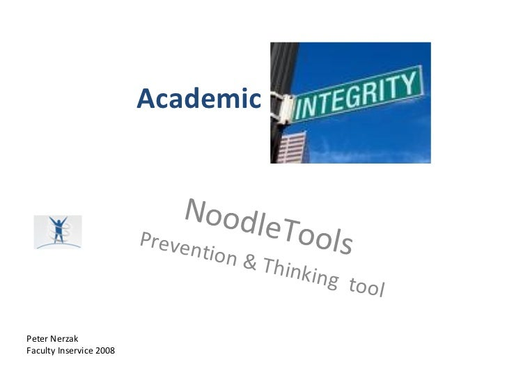 Academic Integrity NoodleTools  Prevention & Thinking  tool  Peter Nerzak Faculty Inservice 2008