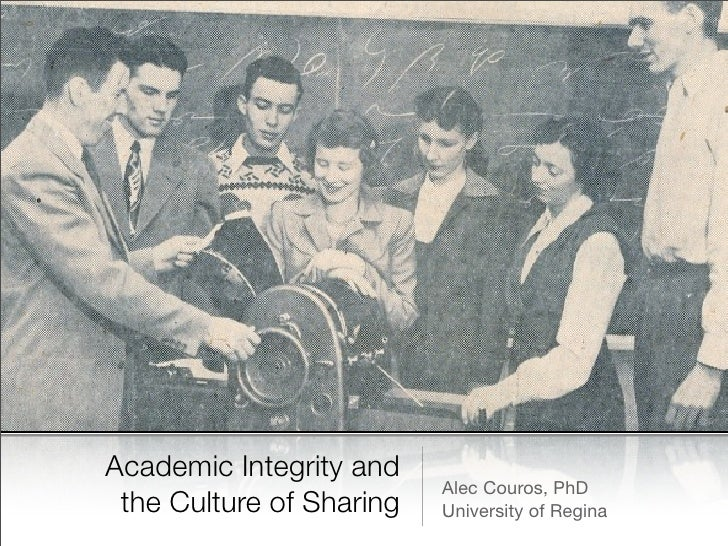 Academic Integrity and                           Alec Couros, PhD  the Culture of Sharing   University of Regina