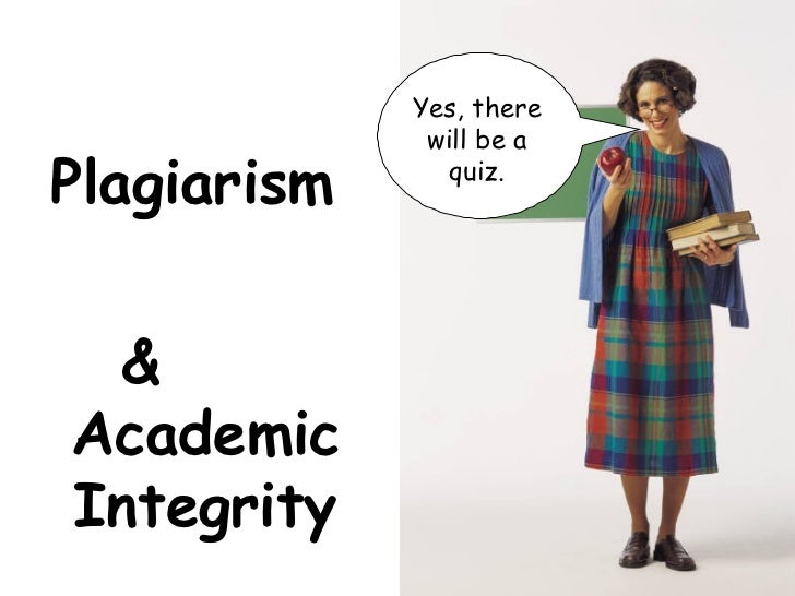 Plagiarism  &  Academic Integrity Yes, there will be a quiz.