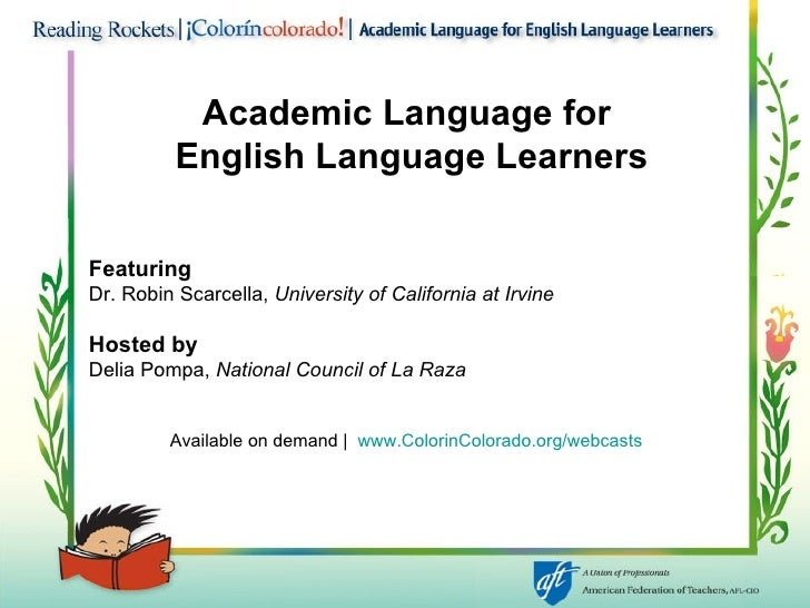 Academic Language for  English Language Learners Featuring   Dr. Robin Scarcella,  University of California at Irvine Host...