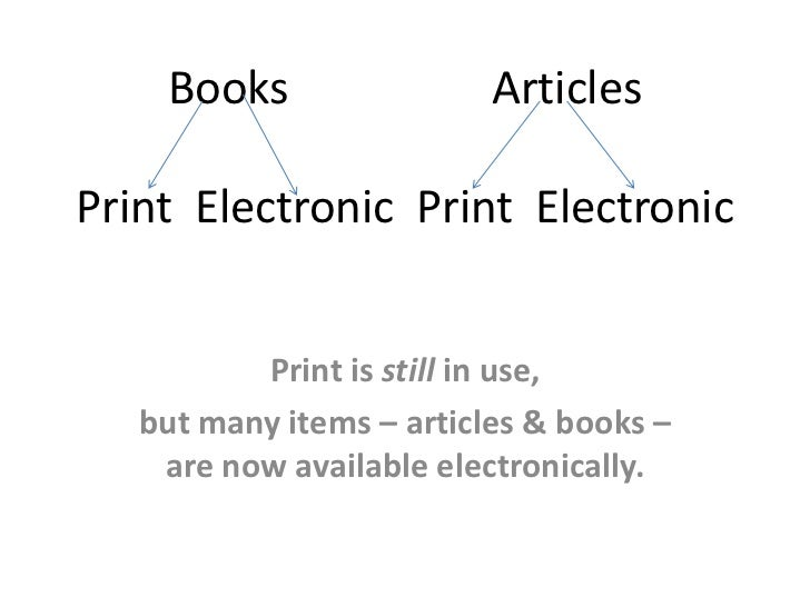 Books                 ArticlesPrint Electronic Print Electronic          Print is still in use,   but many items – article...