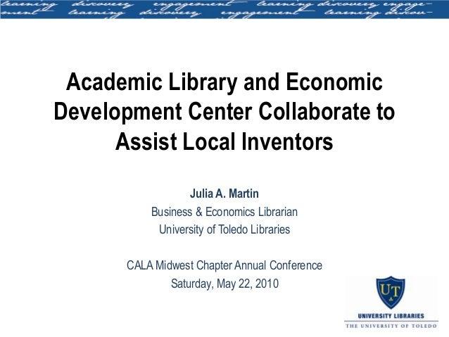 Academic Library and EconomicDevelopment Center Collaborate to      Assist Local Inventors                  Julia A. Marti...