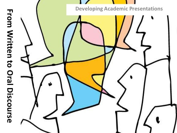 From Written to Oral Discourse<br />Developing Academic Presentations<br />
