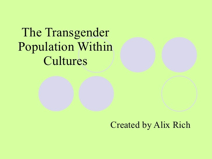 The Transgender Population Within Cultures Created by Alix Rich