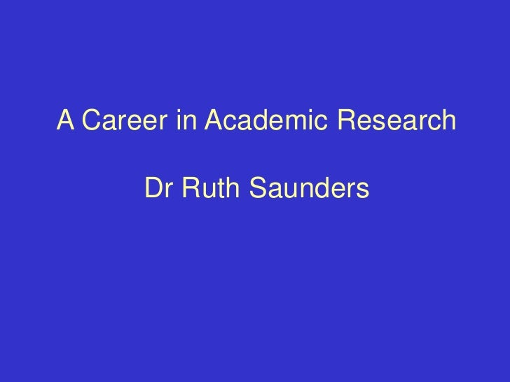 A Career in Academic Research<br />Dr Ruth Saunders<br />