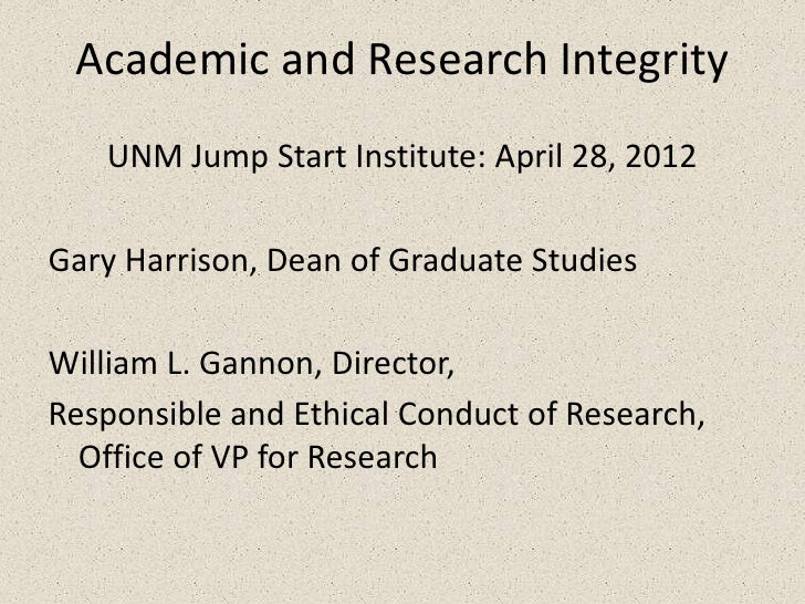 Academic and Research Integrity   UNM Jump Start Institute: April 28, 2012Gary Harrison, Dean of Graduate StudiesWilliam L...
