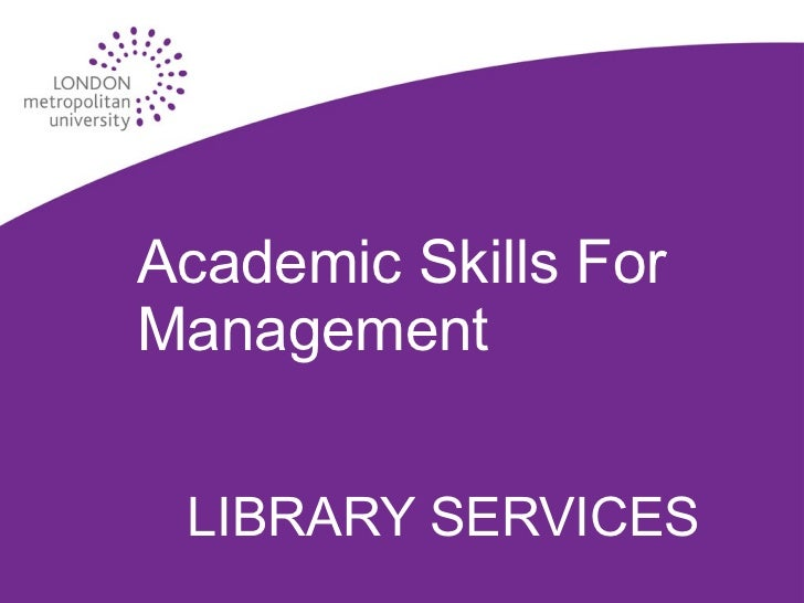 Academic Skills For Management LIBRARY SERVICES