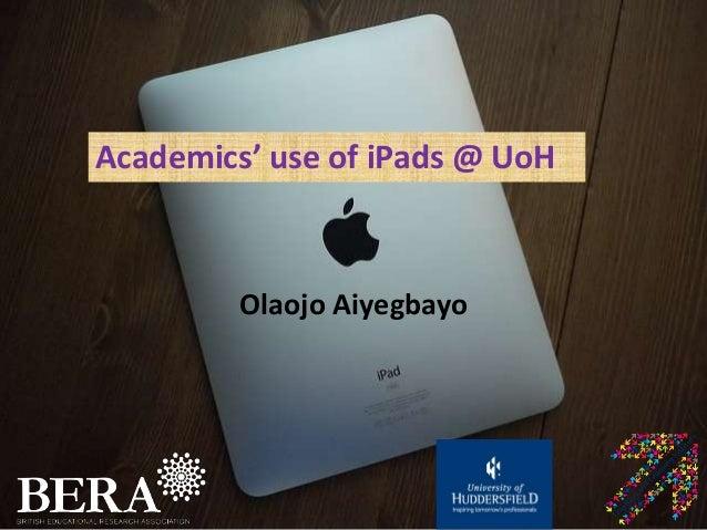 Academics' use of iPads @ UoH Olaojo Aiyegbayo