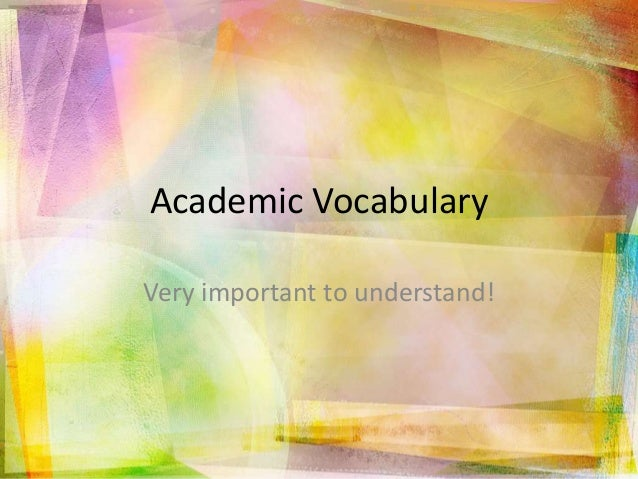 Academic Vocabulary Very important to understand!