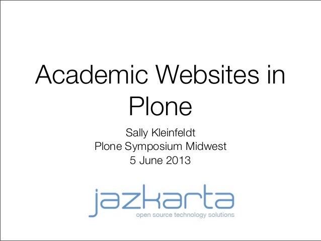 Academic Websites in Plone Sally Kleinfeldt Plone Symposium Midwest 5 June 2013