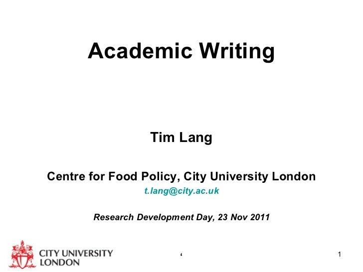 <ul><li>Academic Writing </li></ul><ul><li>Tim Lang </li></ul><ul><li>Centre for Food Policy, City University London </li>...