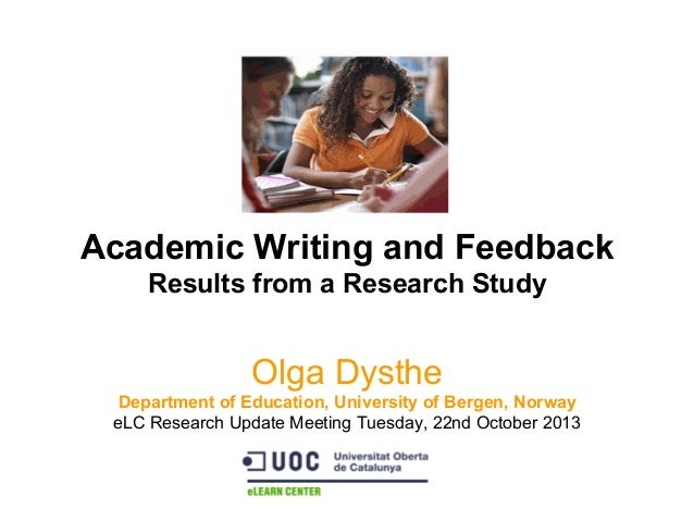 Academic Writing and Feedback Results from a Research Study  Olga Dysthe  Department of Education, University of Bergen, N...