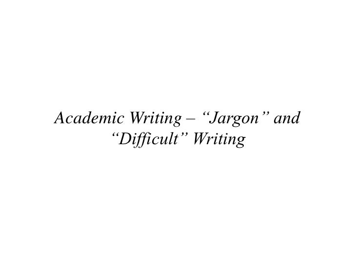 Academic Writing, Jargon and Difficult Writing